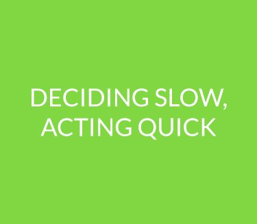 Deciding Slow, Acting Quick